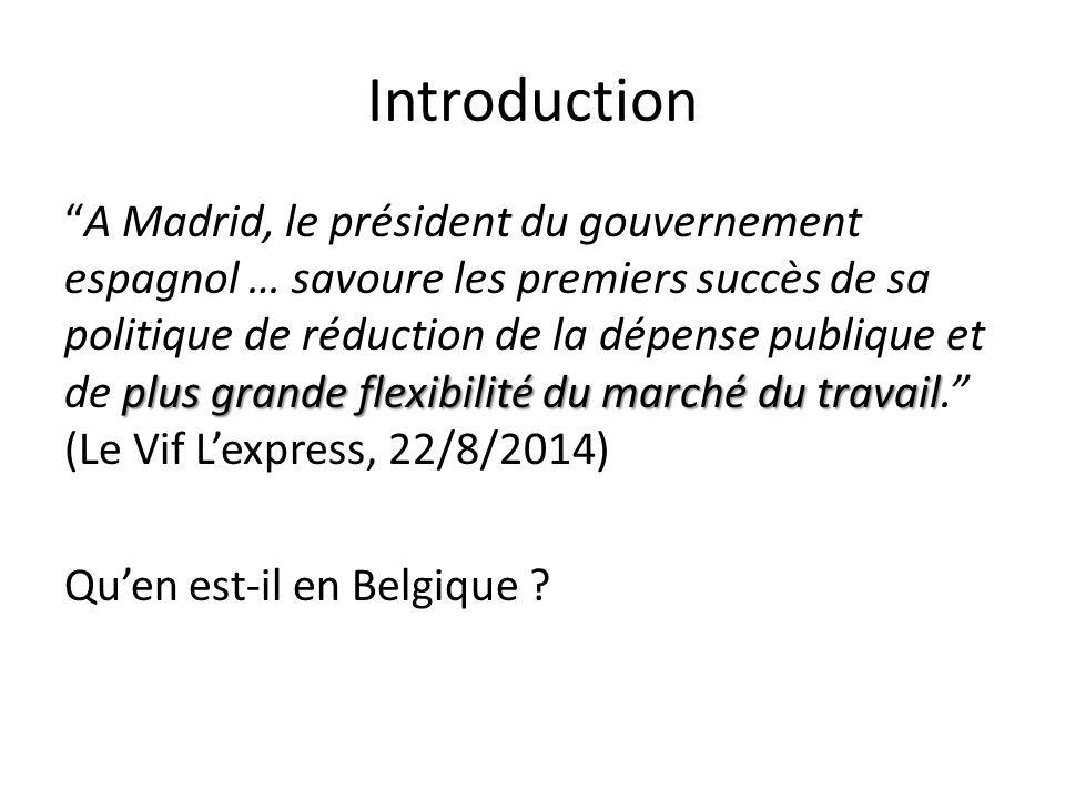 Introduction plus grande flexibilité du marché du travail A Madrid, le président du gouvernement espagnol … savoure les premiers succès de sa politique de réduction de la dépense publique et de plus grande flexibilité du marché du travail. (Le Vif L'express, 22/8/2014) Qu'en est-il en Belgique