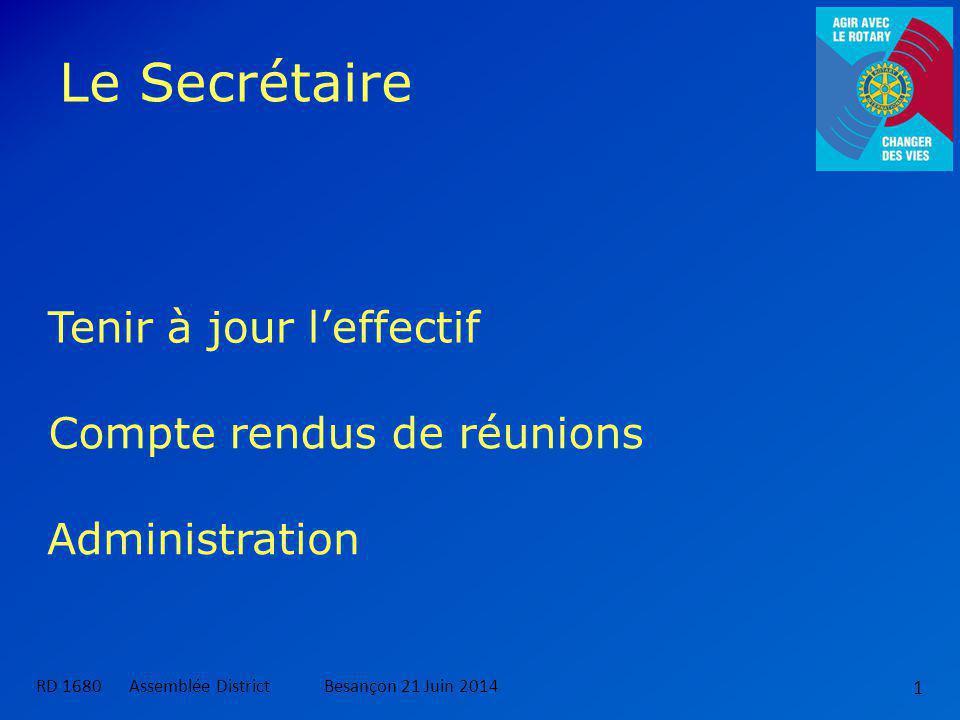 Le Secrétaire RD 1680 Assemblée DistrictBesançon 21 Juin 2014 1 Tenir à jour l'effectif Compte rendus de réunions Administration