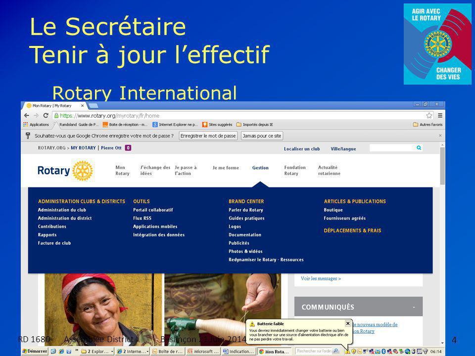 Le Secrétaire Tenir à jour l'effectif 4 Rotary International http://www.rotary.org/fr/selfservice/pages/login.aspx RD 1680 Assemblée DistrictBesançon 21 Juin 2014