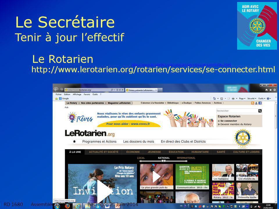 8 Le Rotarien Le Secrétaire Tenir à jour l'effectif http://www.lerotarien.org/rotarien/services/se-connecter.html RD 1680 Assemblée DistrictBesançon 21 Juin 2014
