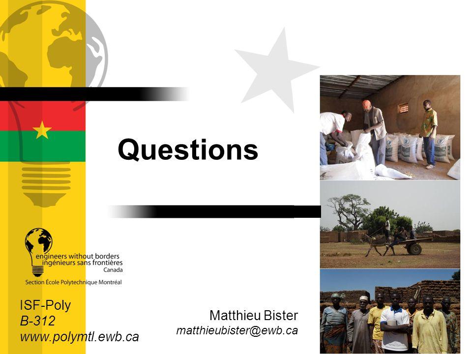 Questions Matthieu Bister matthieubister@ewb.ca ISF-Poly B-312 www.polymtl.ewb.ca