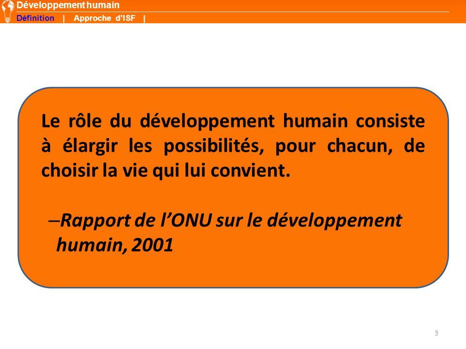 3 Le rôle du développement humain consiste à élargir les possibilités, pour chacun, de choisir la vie qui lui convient.