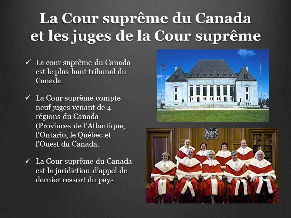 La Cour suprême du Canada et les juges de la Cour suprême La cour suprême du Canada est le plus haut tribunal du Canada. La cour suprême du Canada est