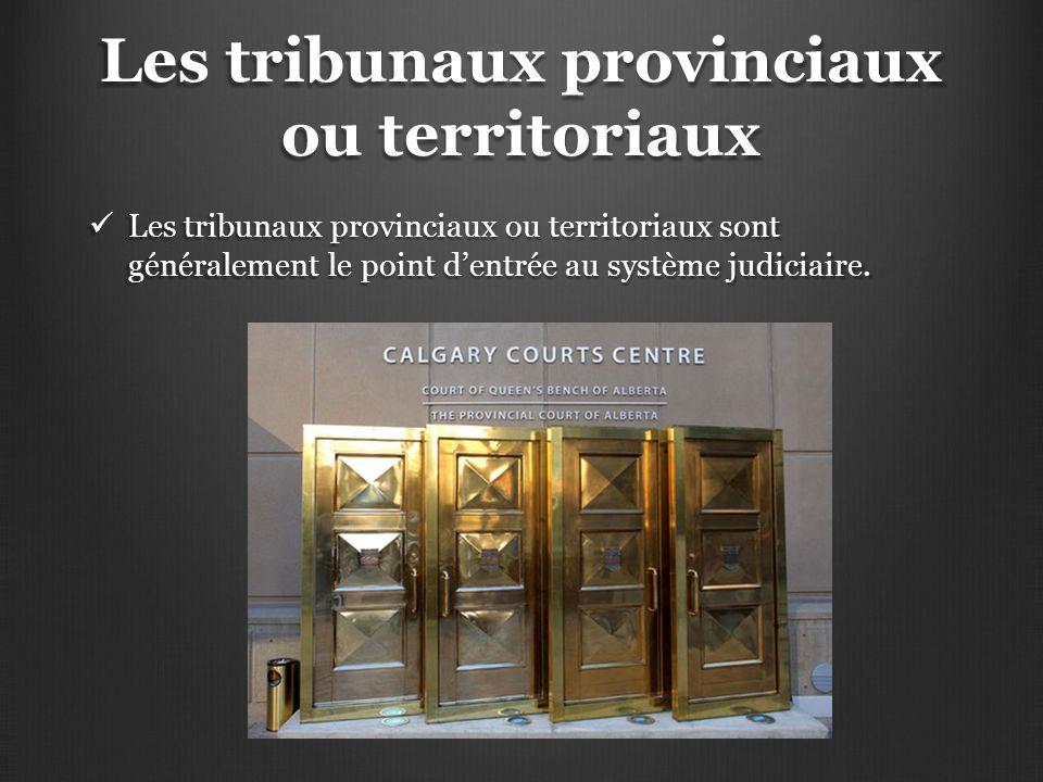 Les tribunaux provinciaux ou territoriaux Les tribunaux provinciaux ou territoriaux sont généralement le point d'entrée au système judiciaire. Les tri