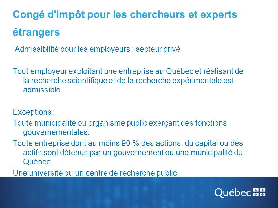Congé d'impôt pour les chercheurs et experts étrangers Admissibilité pour les employeurs : secteur privé Tout employeur exploitant une entreprise au Q
