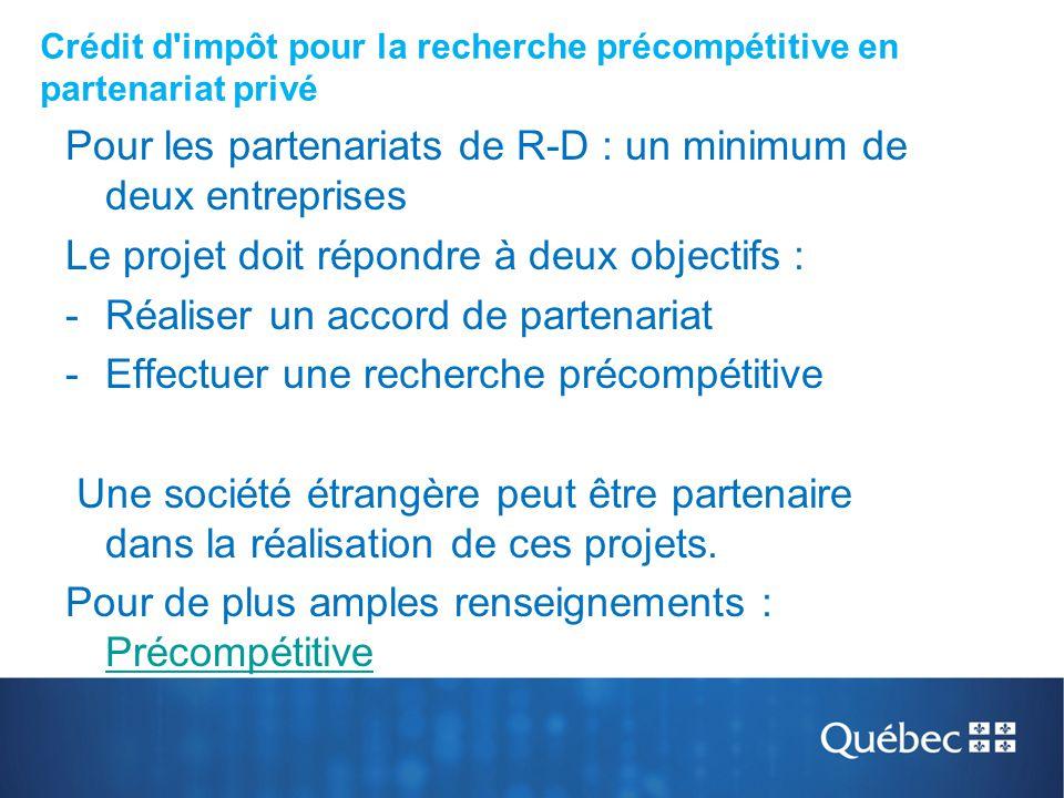 Crédit d'impôt pour la recherche précompétitive en partenariat privé Pour les partenariats de R-D : un minimum de deux entreprises Le projet doit répo