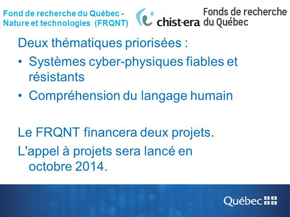 Fond de recherche du Québec - Nature et technologies (FRQNT) Deux thématiques priorisées : Systèmes cyber-physiques fiables et résistants Compréhensio