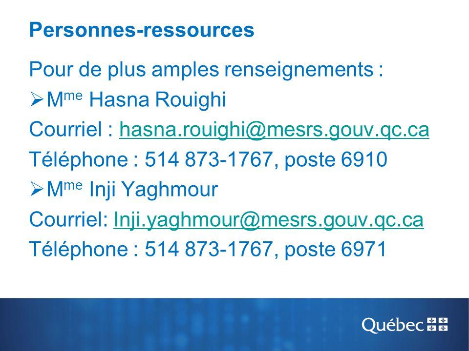 Personnes-ressources Pour de plus amples renseignements :  M me Hasna Rouighi Courriel : hasna.rouighi@mesrs.gouv.qc.cahasna.rouighi@mesrs.gouv.qc.ca