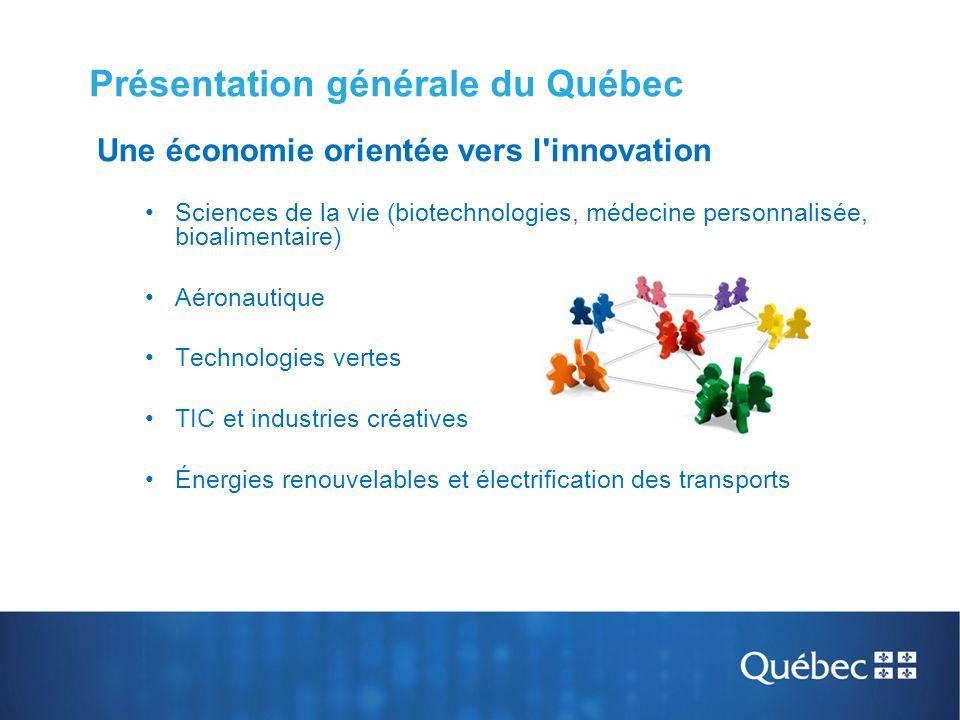 Présentation générale du Québec Une économie orientée vers l'innovation Sciences de la vie (biotechnologies, médecine personnalisée, bioalimentaire) A