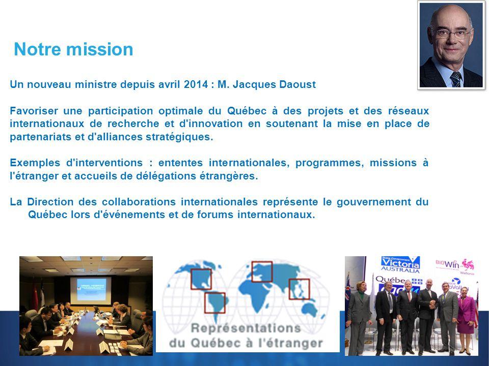 Un nouveau ministre depuis avril 2014 : M. Jacques Daoust Favoriser une participation optimale du Québec à des projets et des réseaux internationaux d