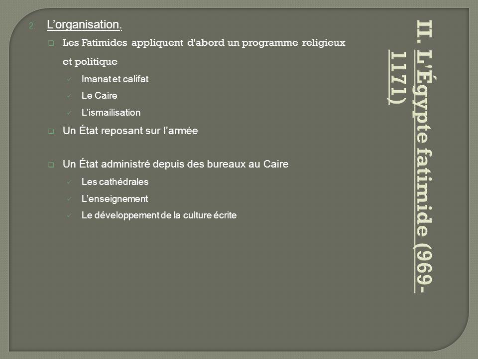 2. L'organisation.  Les Fatimides appliquent d'abord un programme religieux et politique Imanat et califat Le Caire L'ismailisation  Un État reposan