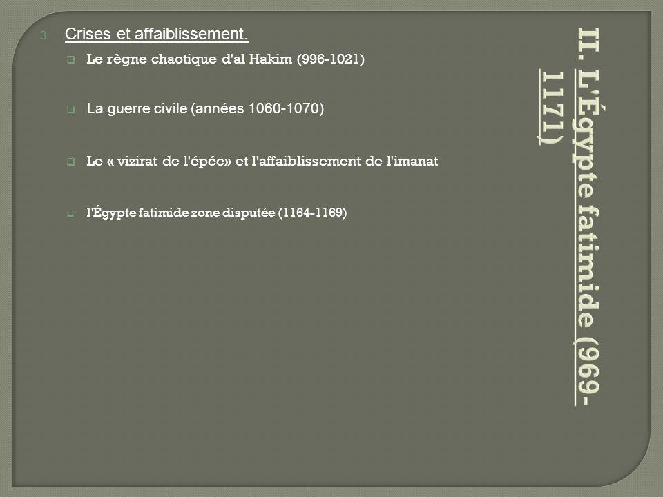 3. Crises et affaiblissement.  Le règne chaotique d'al Hakim (996-1021)  La guerre civile (années 1060-1070)  Le « vizirat de l'épée» et l'affaibli