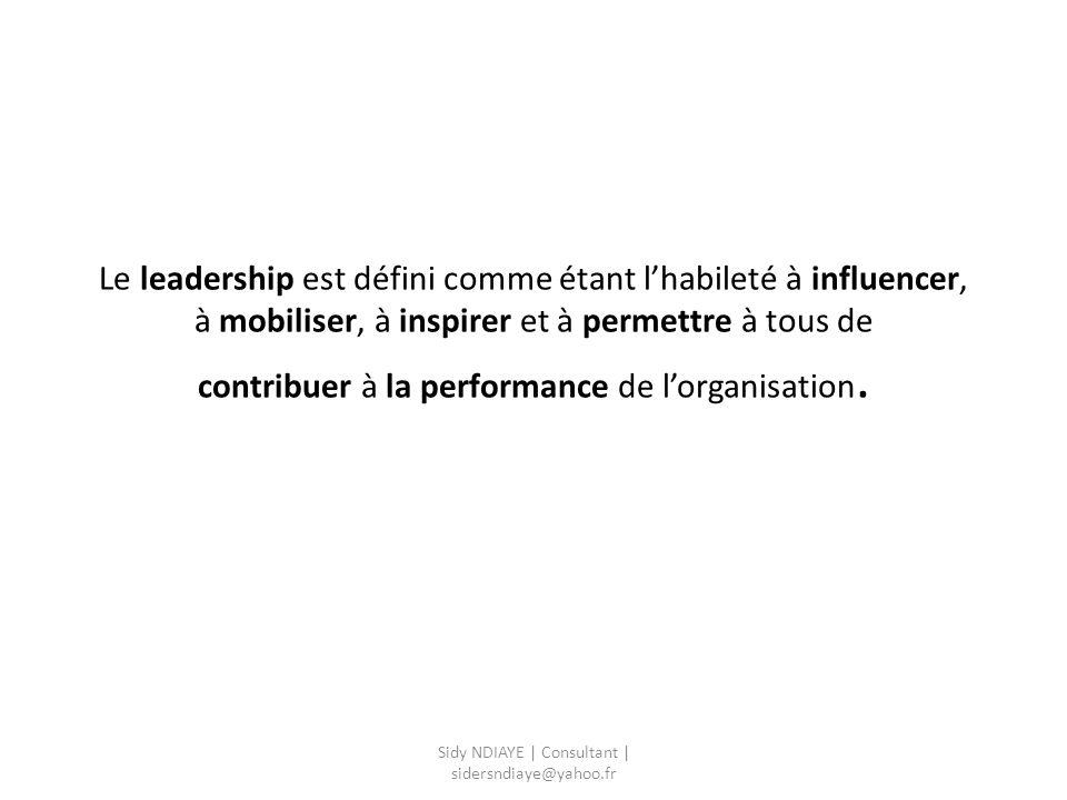 Le leadership est défini comme étant l'habileté à influencer, à mobiliser, à inspirer et à permettre à tous de contribuer à la performance de l'organi