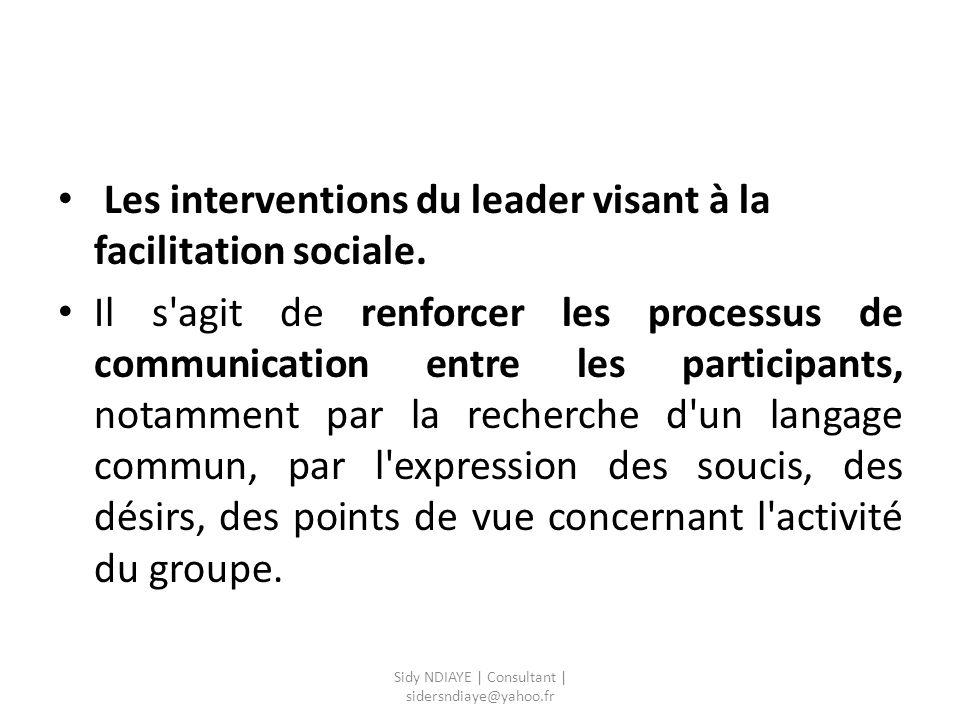 Les interventions du leader visant à la facilitation sociale. Il s'agit de renforcer les processus de communication entre les participants, notamment