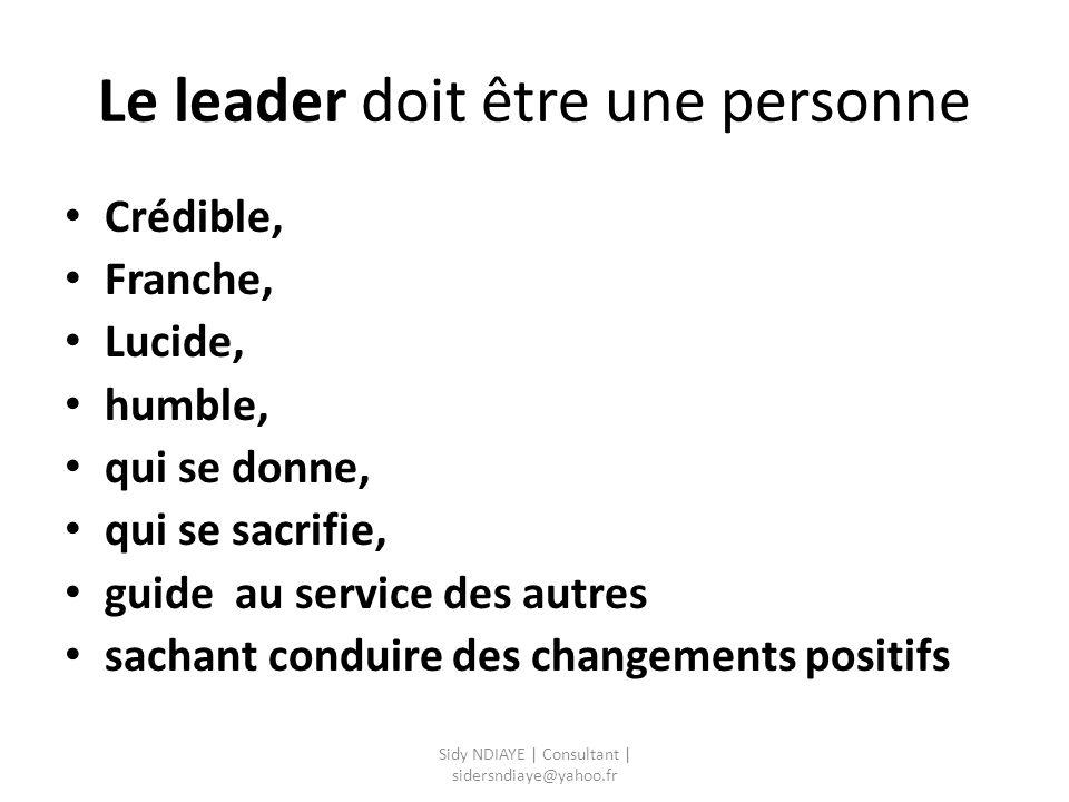 Le leader doit être une personne Crédible, Franche, Lucide, humble, qui se donne, qui se sacrifie, guide au service des autres sachant conduire des ch