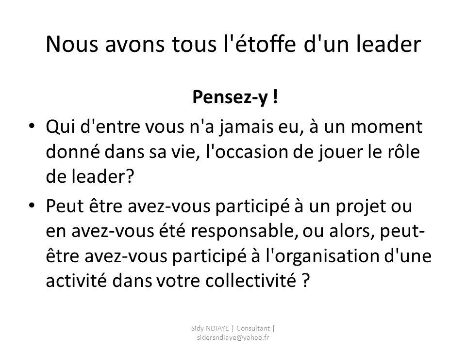 Nous avons tous l'étoffe d'un leader Pensez-y ! Qui d'entre vous n'a jamais eu, à un moment donné dans sa vie, l'occasion de jouer le rôle de leader?