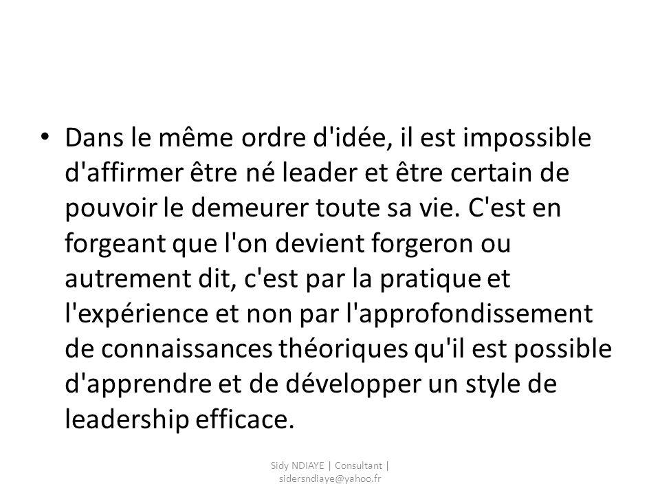 Dans le même ordre d'idée, il est impossible d'affirmer être né leader et être certain de pouvoir le demeurer toute sa vie. C'est en forgeant que l'on