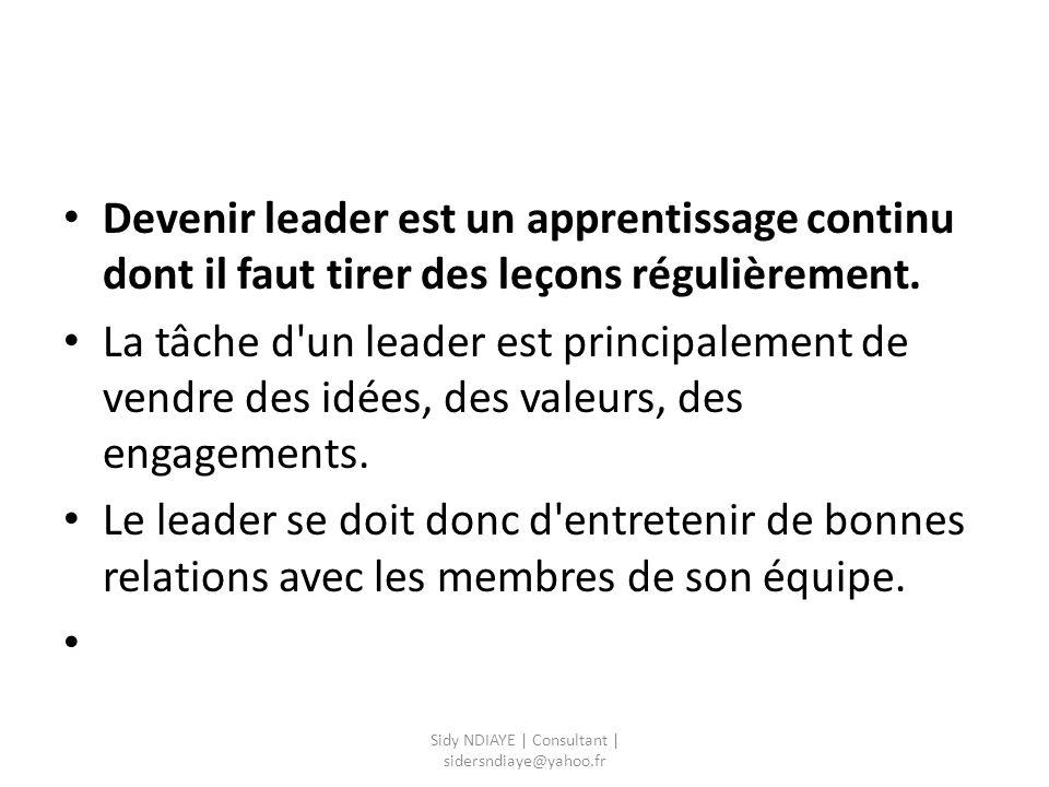 Devenir leader est un apprentissage continu dont il faut tirer des leçons régulièrement. La tâche d'un leader est principalement de vendre des idées,