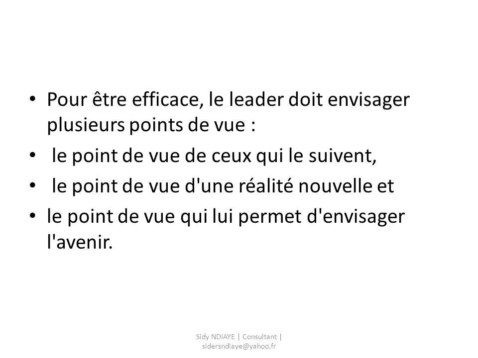Pour être efficace, le leader doit envisager plusieurs points de vue : le point de vue de ceux qui le suivent, le point de vue d'une réalité nouvelle
