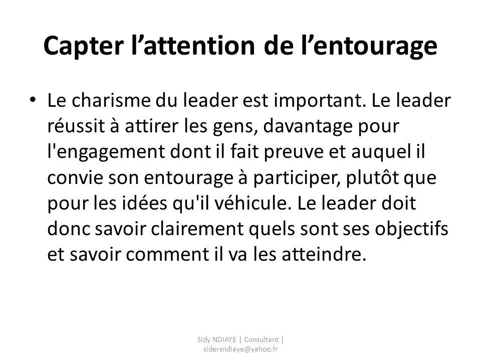 Capter l'attention de l'entourage Le charisme du leader est important. Le leader réussit à attirer les gens, davantage pour l'engagement dont il fait