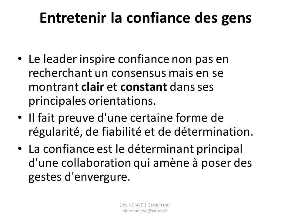 Entretenir la confiance des gens Le leader inspire confiance non pas en recherchant un consensus mais en se montrant clair et constant dans ses princi