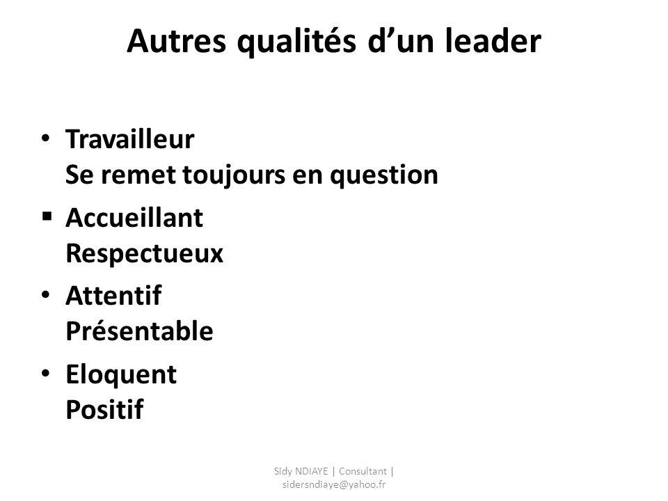 Autres qualités d'un leader Travailleur Se remet toujours en question  Accueillant Respectueux Attentif Présentable Eloquent Positif Sidy NDIAYE | Co