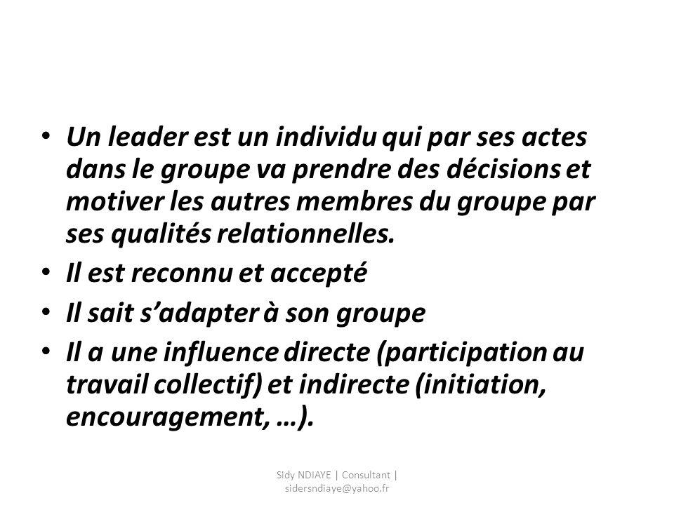 Un leader est un individu qui par ses actes dans le groupe va prendre des décisions et motiver les autres membres du groupe par ses qualités relationn