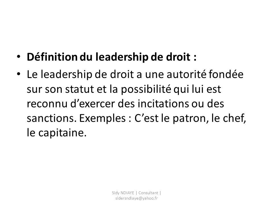 Définition du leadership de fait : Le leadership de fait a une autorité qui est fondée sur un ascendant particulier, un prestige exceptionnel.