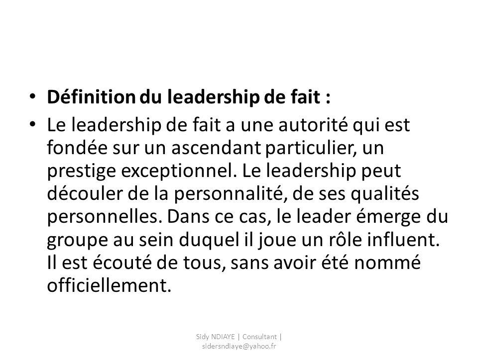 Définition du leadership de fait : Le leadership de fait a une autorité qui est fondée sur un ascendant particulier, un prestige exceptionnel. Le lead