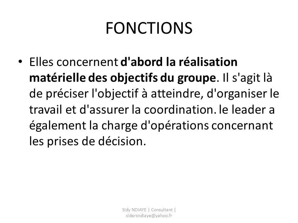 FONCTIONS Elles concernent d'abord la réalisation matérielle des objectifs du groupe. Il s'agit là de préciser l'objectif à atteindre, d'organiser le