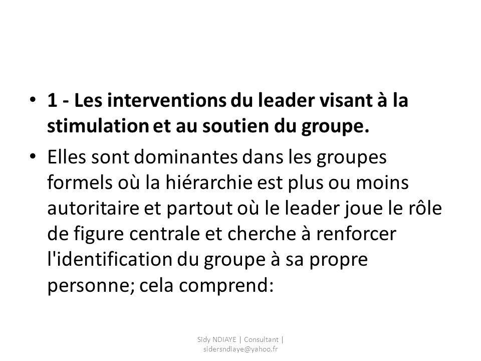 1 - Les interventions du leader visant à la stimulation et au soutien du groupe. Elles sont dominantes dans les groupes formels où la hiérarchie est p