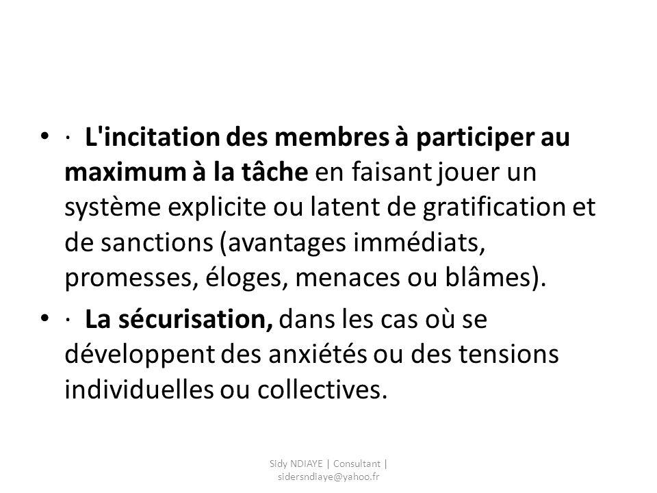 · L'incitation des membres à participer au maximum à la tâche en faisant jouer un système explicite ou latent de gratification et de sanctions (avanta