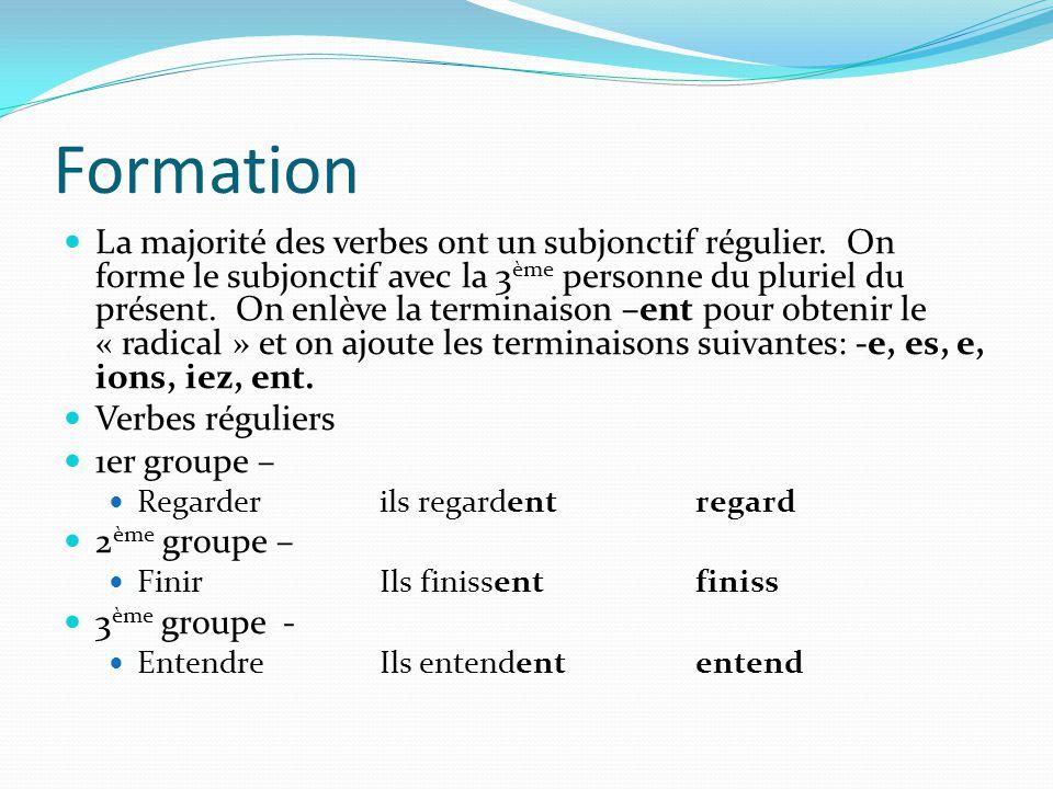 Formation La majorité des verbes ont un subjonctif régulier. On forme le subjonctif avec la 3 ème personne du pluriel du présent. On enlève la termina