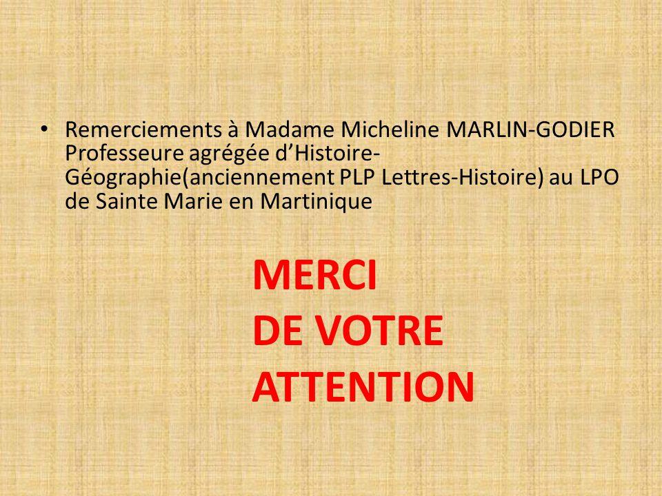 Remerciements à Madame Micheline MARLIN-GODIER Professeure agrégée d'Histoire- Géographie(anciennement PLP Lettres-Histoire) au LPO de Sainte Marie en
