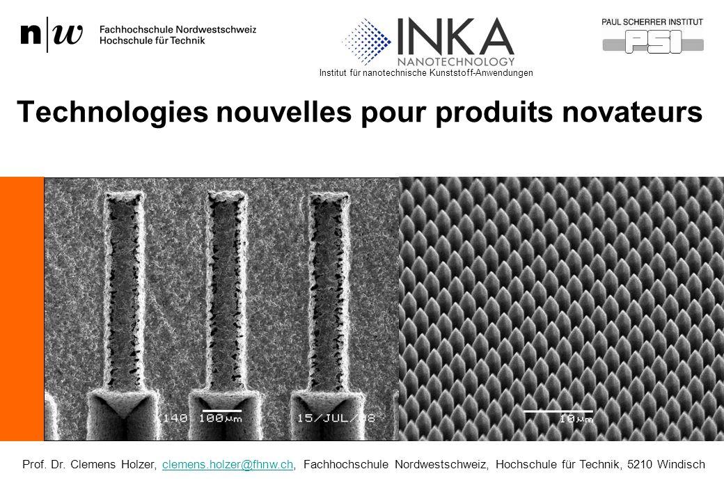 Technologies nouvelles pour produits novateurs Institut für nanotechnische Kunststoff-Anwendungen Prof. Dr. Clemens Holzer, clemens.holzer@fhnw.ch, Fa
