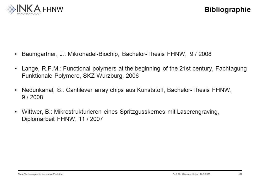 FHNW 26.9.2008Neue Technologien für innovative ProdukteProf. Dr. Clemens Holzer, 30 Bibliographie Baumgartner, J.: Mikronadel-Biochip, Bachelor-Thesis
