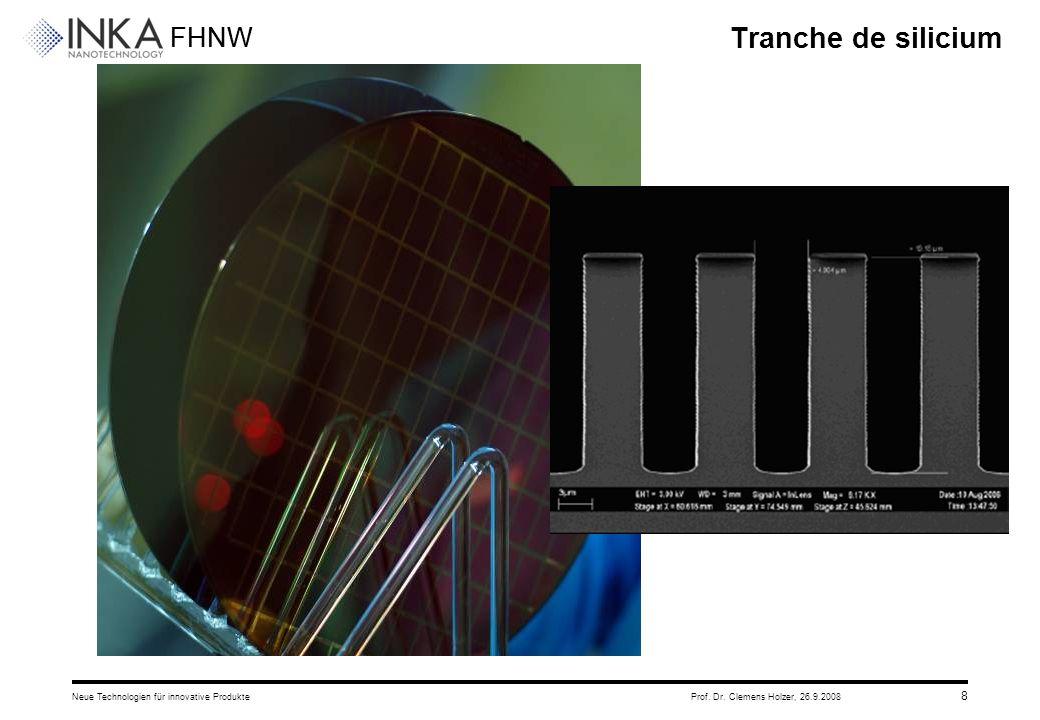FHNW 26.9.2008Neue Technologien für innovative ProdukteProf. Dr. Clemens Holzer, 8 Tranche de silicium