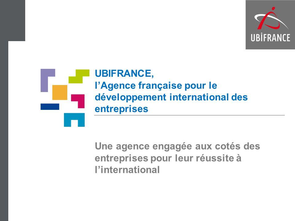 UBIFRANCE, l'Agence française pour le développement international des entreprises Une agence engagée aux cotés des entreprises pour leur réussite à l'