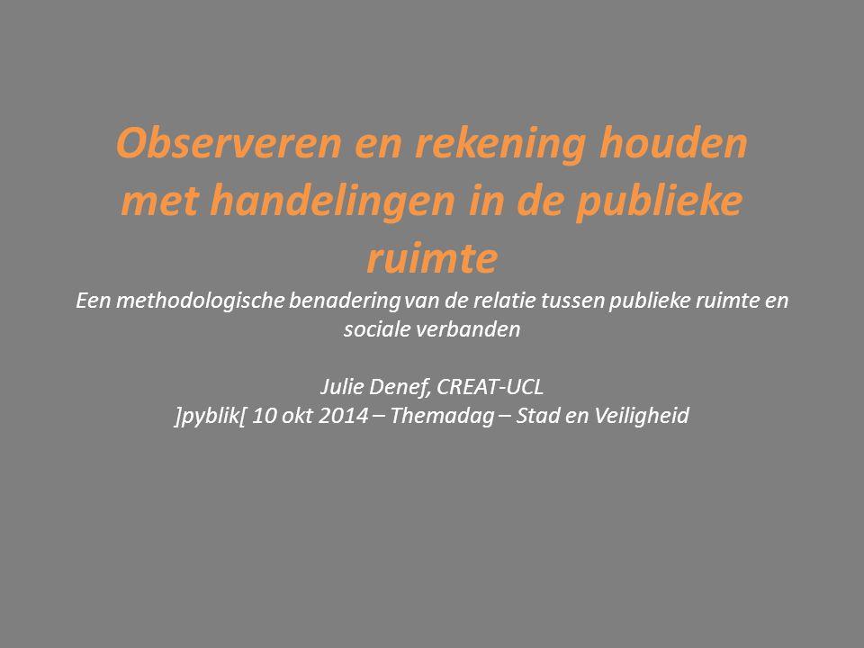 Observeren en rekening houden met handelingen in de publieke ruimte Een methodologische benadering van de relatie tussen publieke ruimte en sociale ve