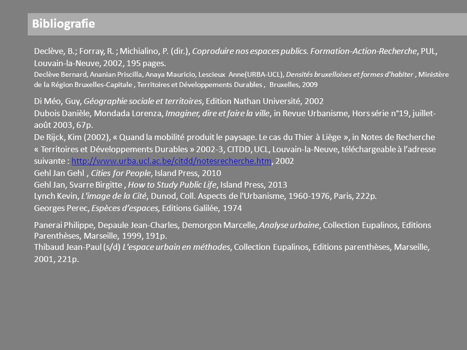 Bibliografie Declève, B.; Forray, R. ; Michialino, P. (dir.), Coproduire nos espaces publics. Formation-Action-Recherche, PUL, Louvain-la-Neuve, 2002,