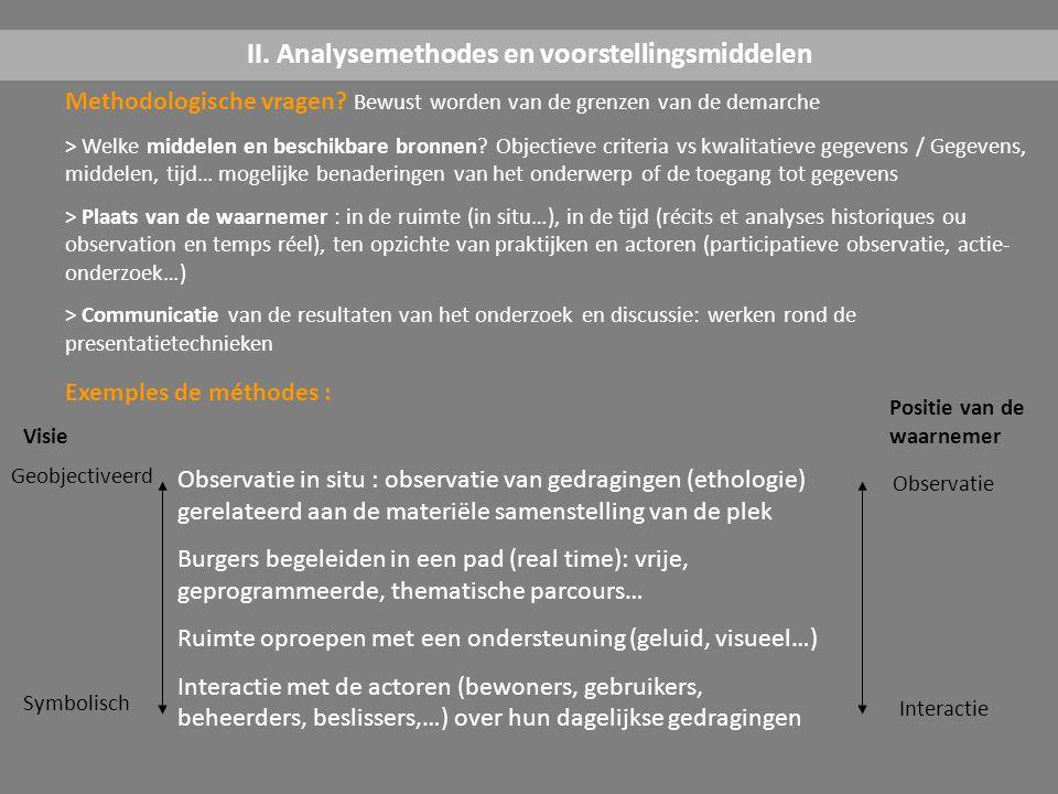Methodologische vragen? Bewust worden van de grenzen van de demarche > Welke middelen en beschikbare bronnen? Objectieve criteria vs kwalitatieve gege