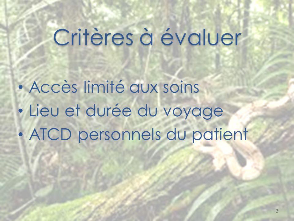 Critères à évaluer Accès limité aux soins Lieu et durée du voyage ATCD personnels du patient 3