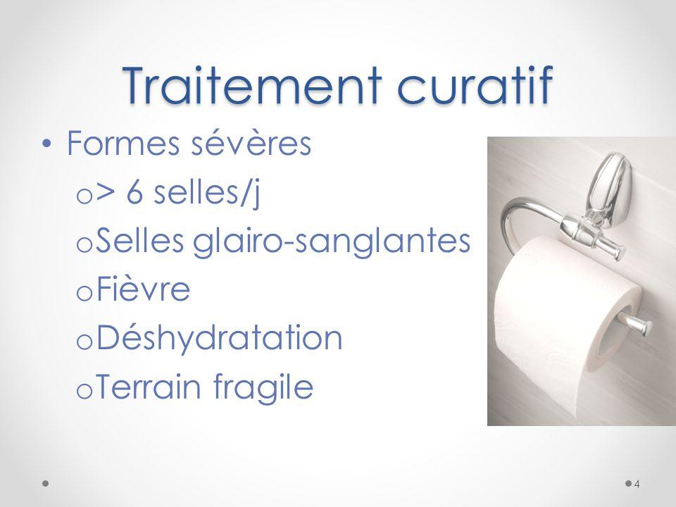 Traitement curatif Formes sévères o > 6 selles/j o Selles glairo-sanglantes o Fièvre o Déshydratation o Terrain fragile 4