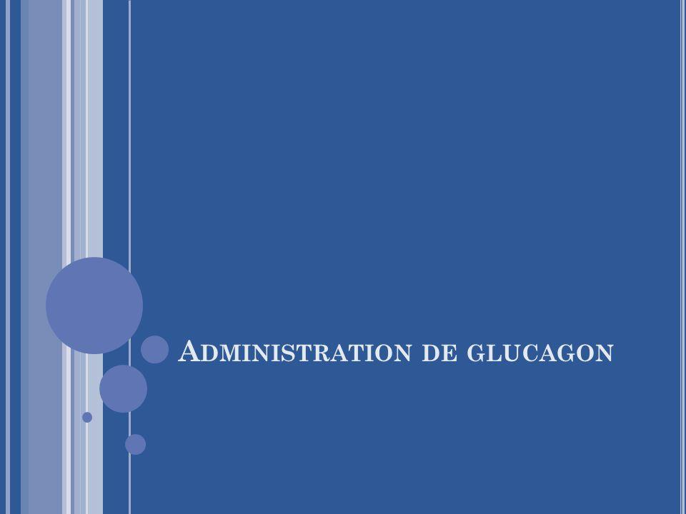 A DMINISTRATION DE GLUCAGON