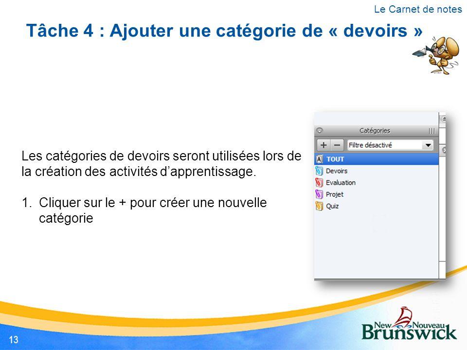 Tâche 4 : Ajouter une catégorie de « devoirs » Les catégories de devoirs seront utilisées lors de la création des activités d'apprentissage. 1.Cliquer