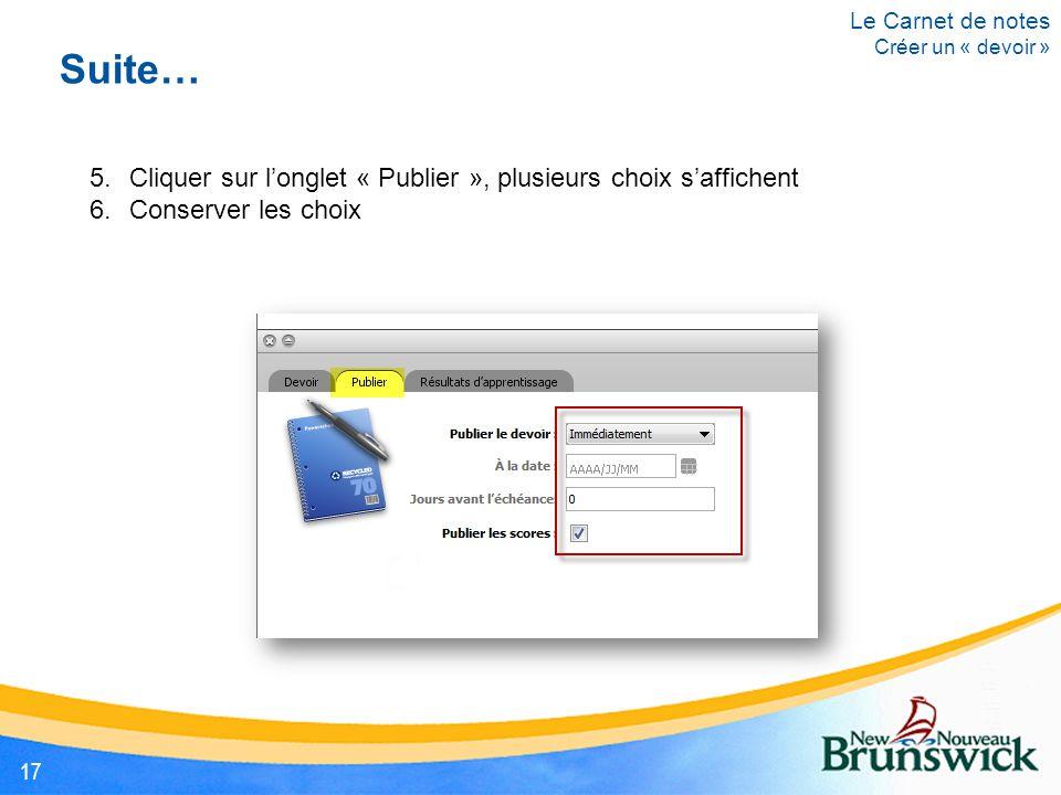 Suite… 5.Cliquer sur l'onglet « Publier », plusieurs choix s'affichent 6.Conserver les choix Le Carnet de notes Créer un « devoir » 17