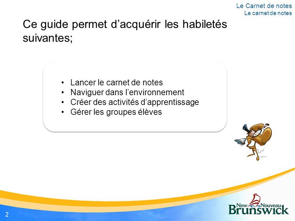 Lancer le carnet de notes Naviguer dans l'environnement Créer des activités d'apprentissage Gérer les groupes élèves Ce guide permet d'acquérir les ha