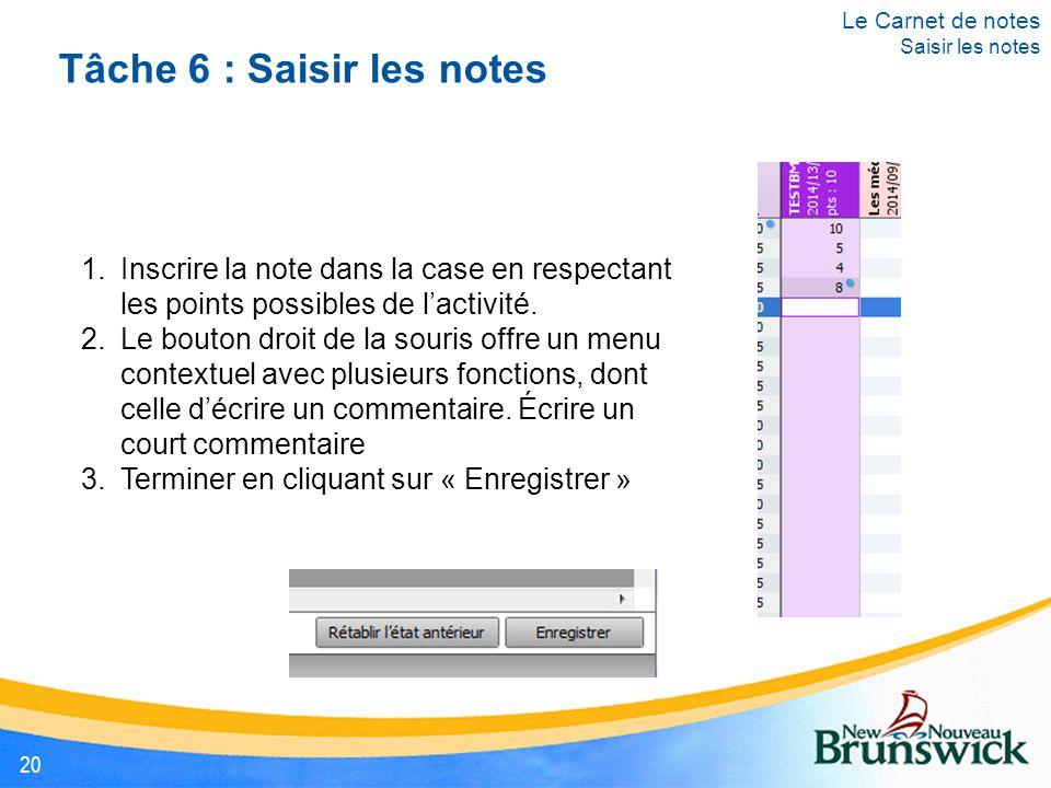 Tâche 6 : Saisir les notes 1.Inscrire la note dans la case en respectant les points possibles de l'activité. 2.Le bouton droit de la souris offre un m