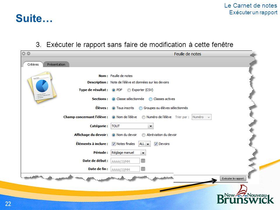 Suite… 3.Exécuter le rapport sans faire de modification à cette fenêtre Le Carnet de notes Exécuter un rapport 22