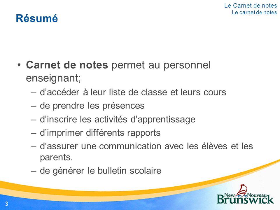 Résumé Carnet de notes permet au personnel enseignant; –d'accéder à leur liste de classe et leurs cours –de prendre les présences –d'inscrire les acti
